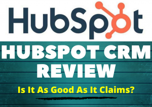 HubSpot CRM Review [2020] – Is It As Good As It Claims?