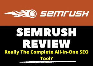 SEMrush Review [2020] – Really The Complete All-In-One SEO Tool?